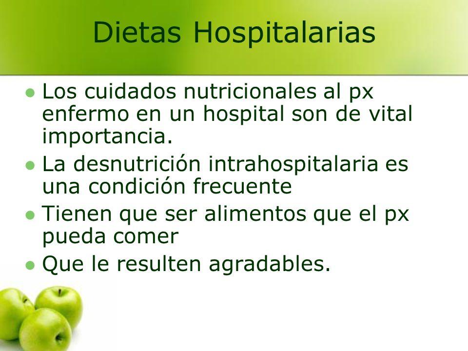 Dietas Hospitalarias Los cuidados nutricionales al px enfermo en un hospital son de vital importancia. La desnutrición intrahospitalaria es una condic