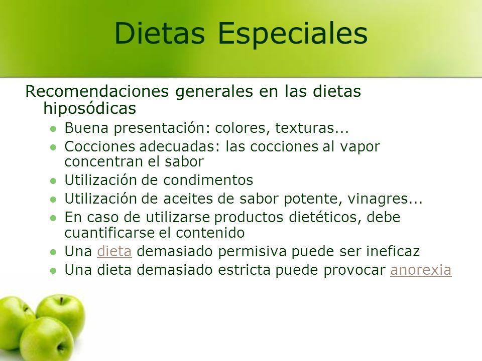 Recomendaciones generales en las dietas hiposódicas Buena presentación: colores, texturas... Cocciones adecuadas: las cocciones al vapor concentran el