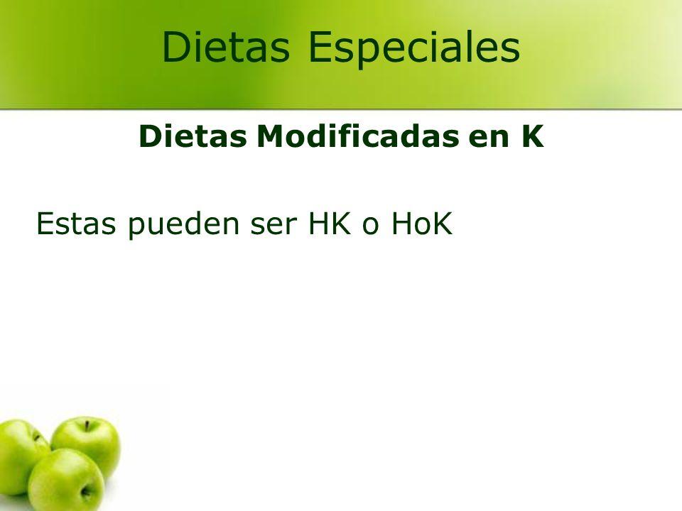 Dietas Modificadas en K Estas pueden ser HK o HoK Dietas Especiales