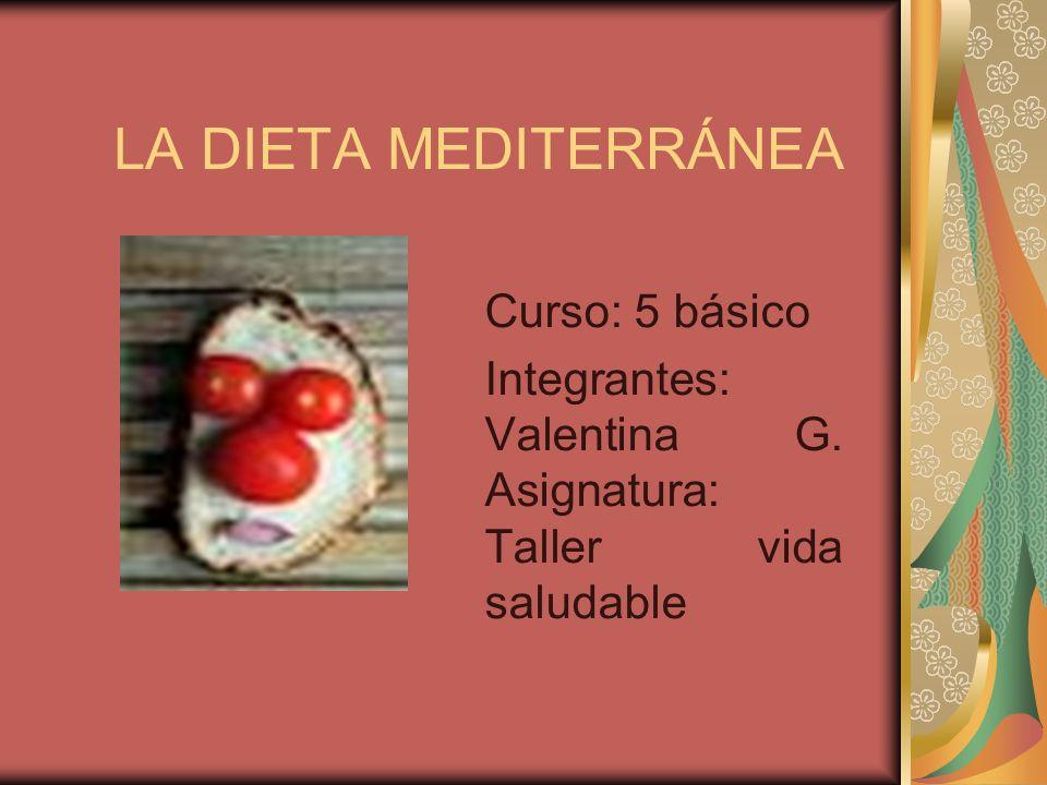 LA DIETA MEDITERRÁNEA Curso: 5 básico Integrantes: Valentina G. Asignatura: Taller vida saludable