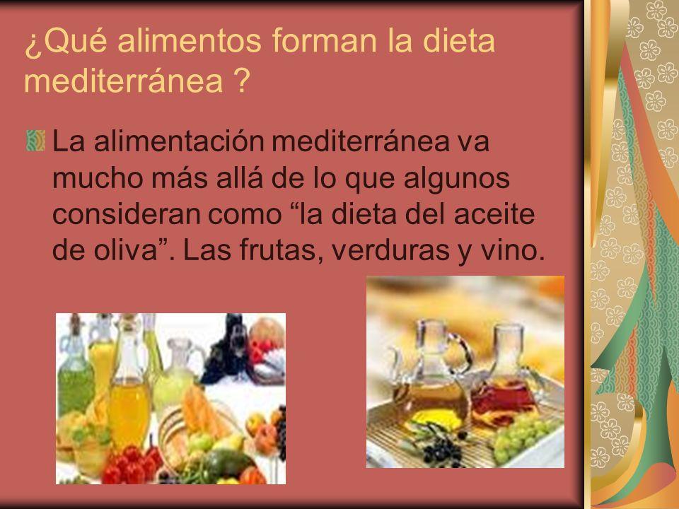 ¿Qué alimentos forman la dieta mediterránea ? La alimentación mediterránea va mucho más allá de lo que algunos consideran como la dieta del aceite de