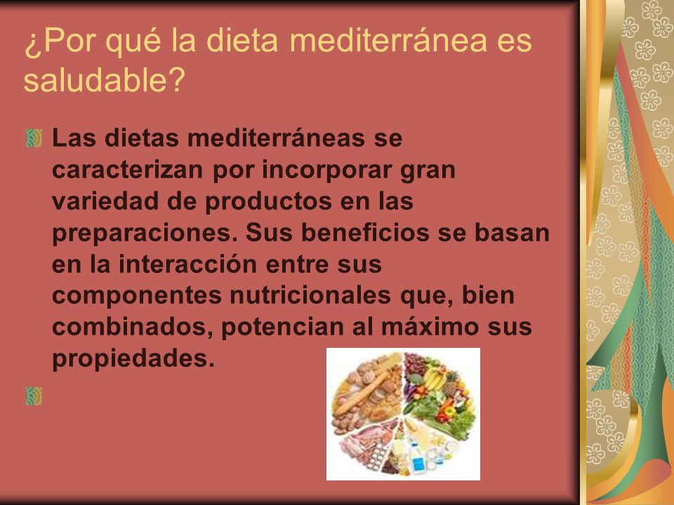 ¿Por qué la dieta mediterránea es saludable? Las dietas mediterráneas se caracterizan por incorporar gran variedad de productos en las preparaciones.