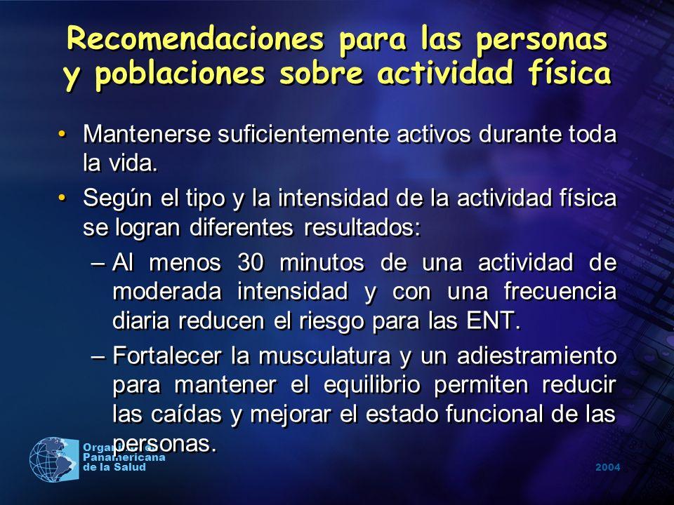 2004 Organización Panamericana de la Salud Mantenerse suficientemente activos durante toda la vida. Según el tipo y la intensidad de la actividad físi