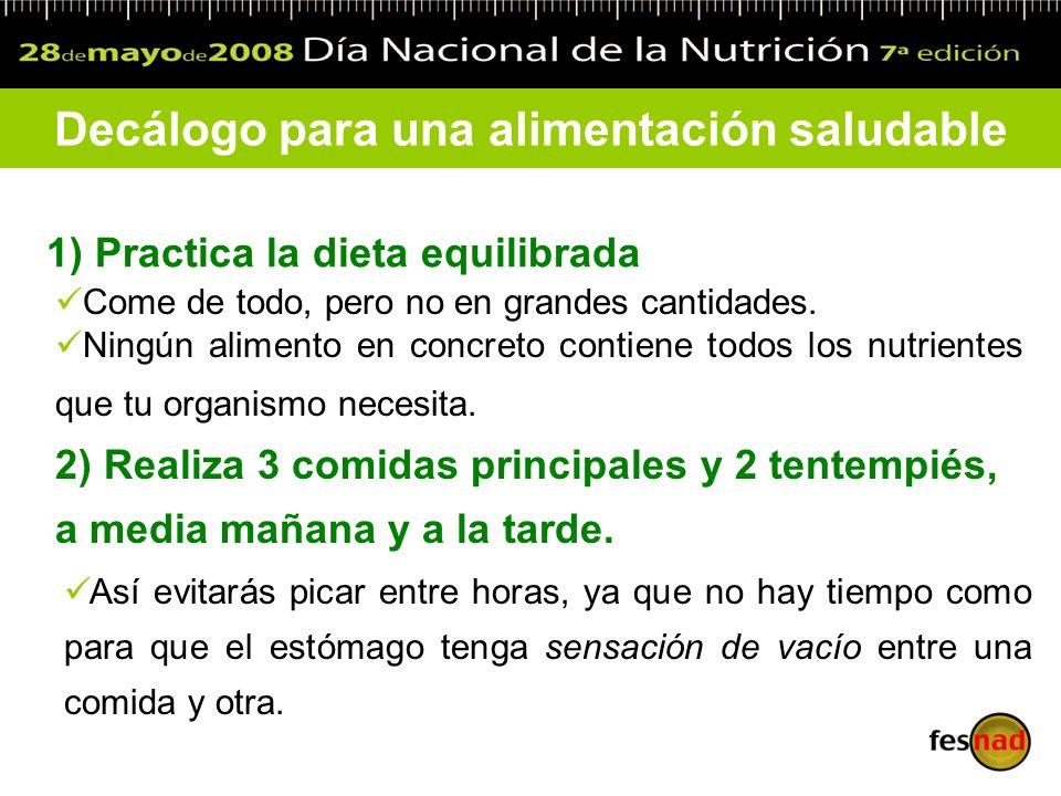 1) Practica la dieta equilibrada Decálogo para una alimentación saludable Come de todo, pero no en grandes cantidades. Ningún alimento en concreto con