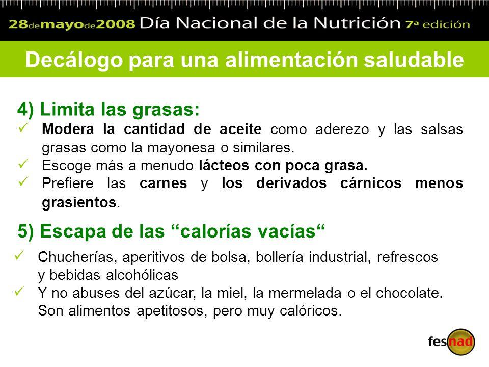 4) Limita las grasas: Modera la cantidad de aceite como aderezo y las salsas grasas como la mayonesa o similares. Escoge más a menudo lácteos con poca