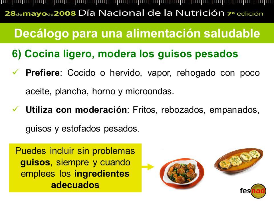 6) Cocina ligero, modera los guisos pesados Prefiere: Cocido o hervido, vapor, rehogado con poco aceite, plancha, horno y microondas. Utiliza con mode