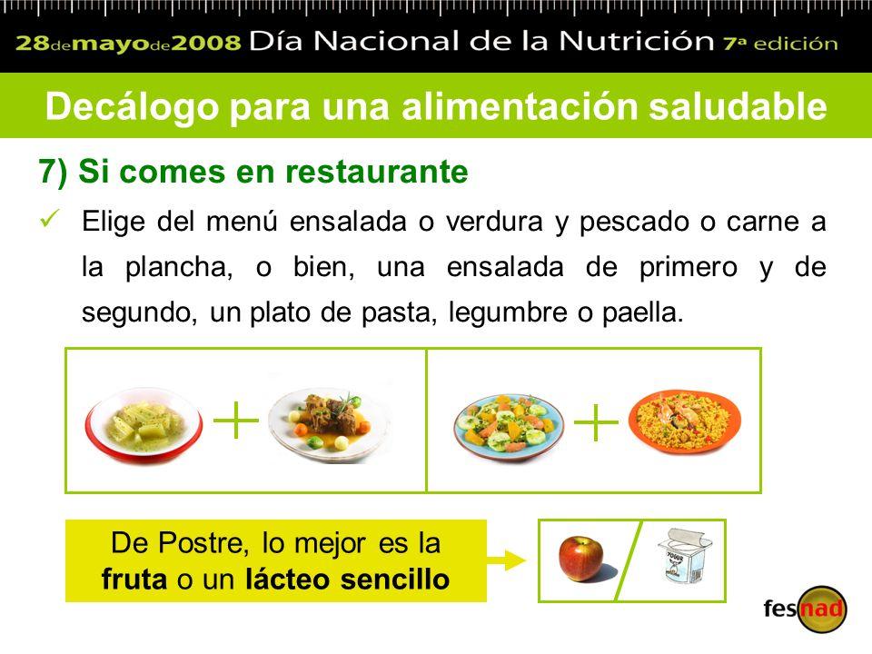 7) Si comes en restaurante Elige del menú ensalada o verdura y pescado o carne a la plancha, o bien, una ensalada de primero y de segundo, un plato de
