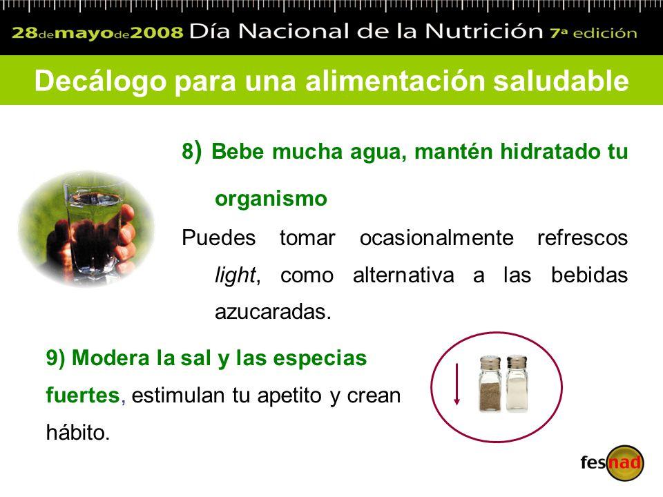 8 ) Bebe mucha agua, mantén hidratado tu organismo Puedes tomar ocasionalmente refrescos light, como alternativa a las bebidas azucaradas. Decálogo pa