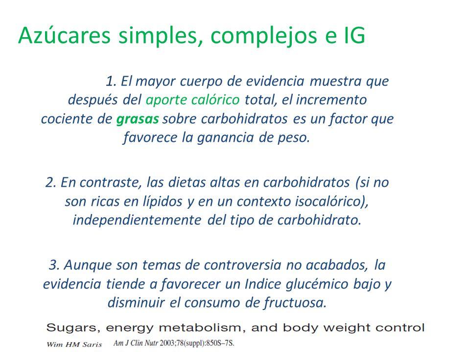 Azúcares simples, complejos e IG 1. El mayor cuerpo de evidencia muestra que después del aporte calórico total, el incremento cociente de grasas sobre