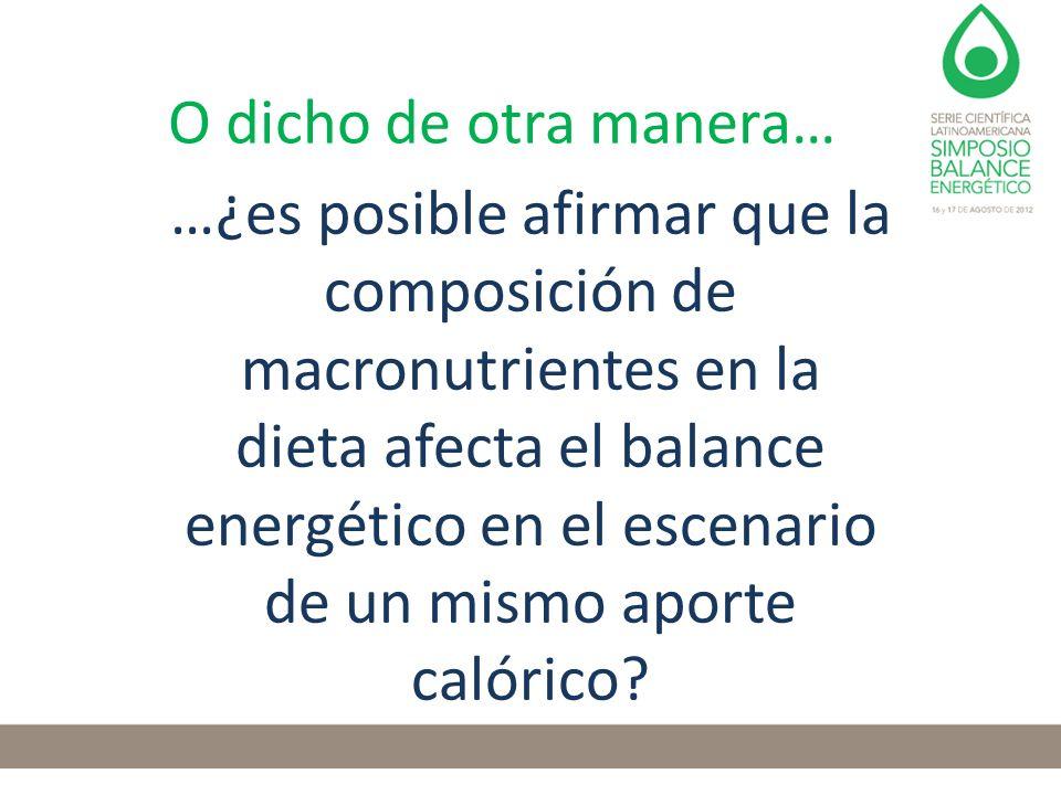 O dicho de otra manera… …¿es posible afirmar que la composición de macronutrientes en la dieta afecta el balance energético en el escenario de un mism