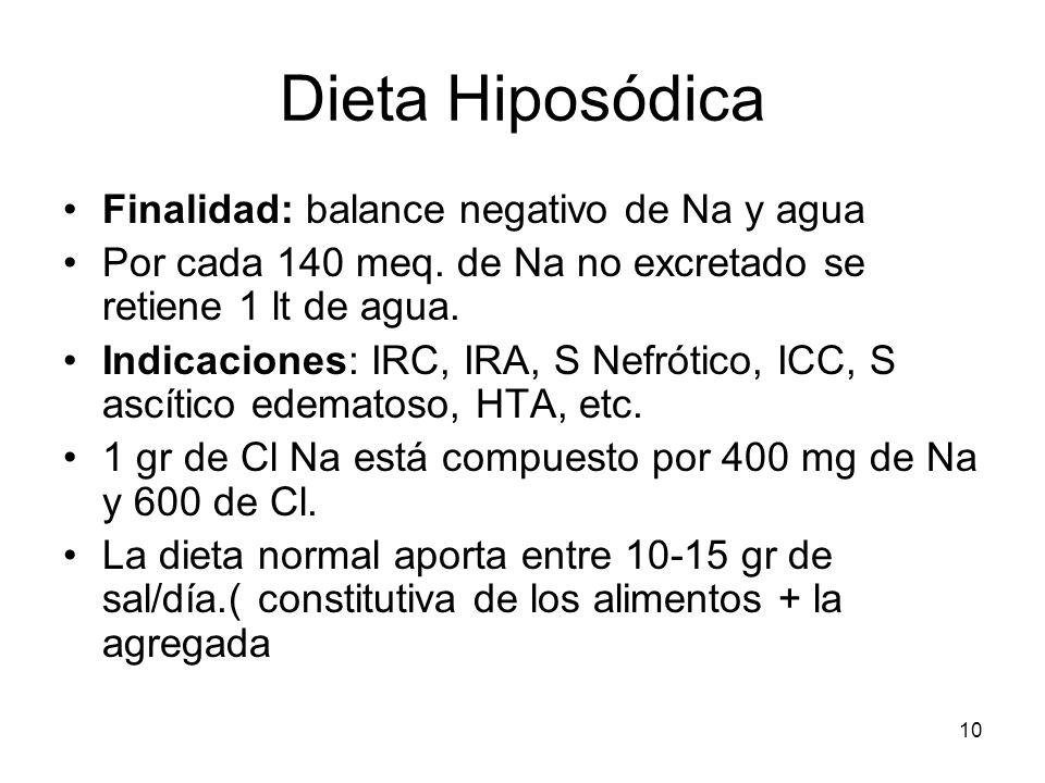 10 Dieta Hiposódica Finalidad: balance negativo de Na y agua Por cada 140 meq. de Na no excretado se retiene 1 lt de agua. Indicaciones: IRC, IRA, S N