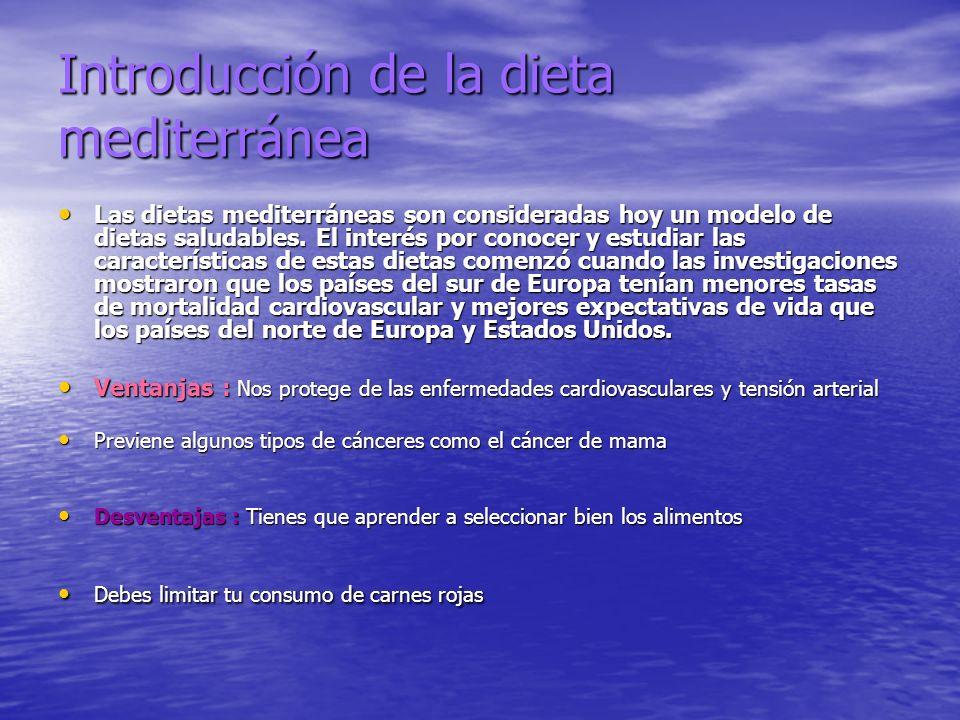 Introducción de la dieta mediterránea Las dietas mediterráneas son consideradas hoy un modelo de dietas saludables.