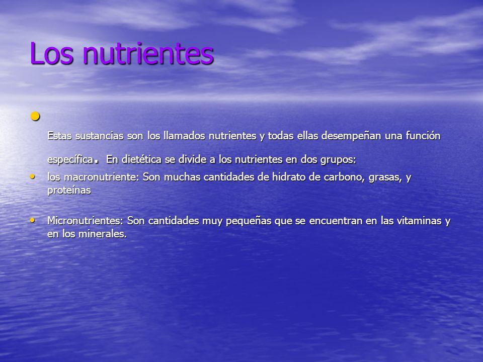 Los nutrientes Estas sustancias son los llamados nutrientes y todas ellas desempeñan una función específica.