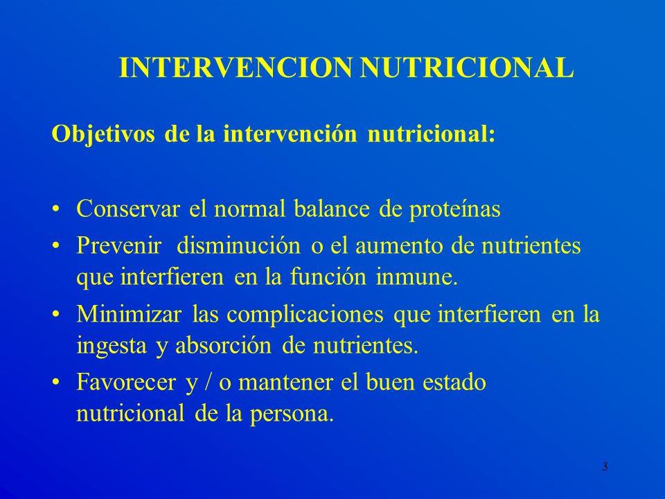 3 INTERVENCION NUTRICIONAL Objetivos de la intervención nutricional: Conservar el normal balance de proteínas Prevenir disminución o el aumento de nut