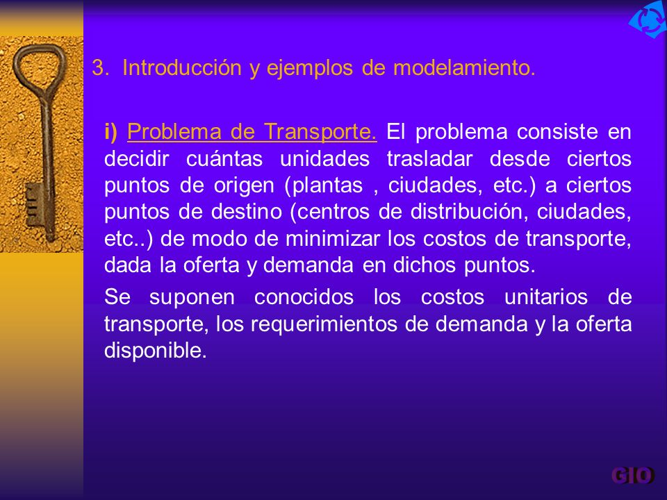 3. Introducción y ejemplos de modelamiento. i) Problema de Transporte. El problema consiste en decidir cuántas unidades trasladar desde ciertos puntos