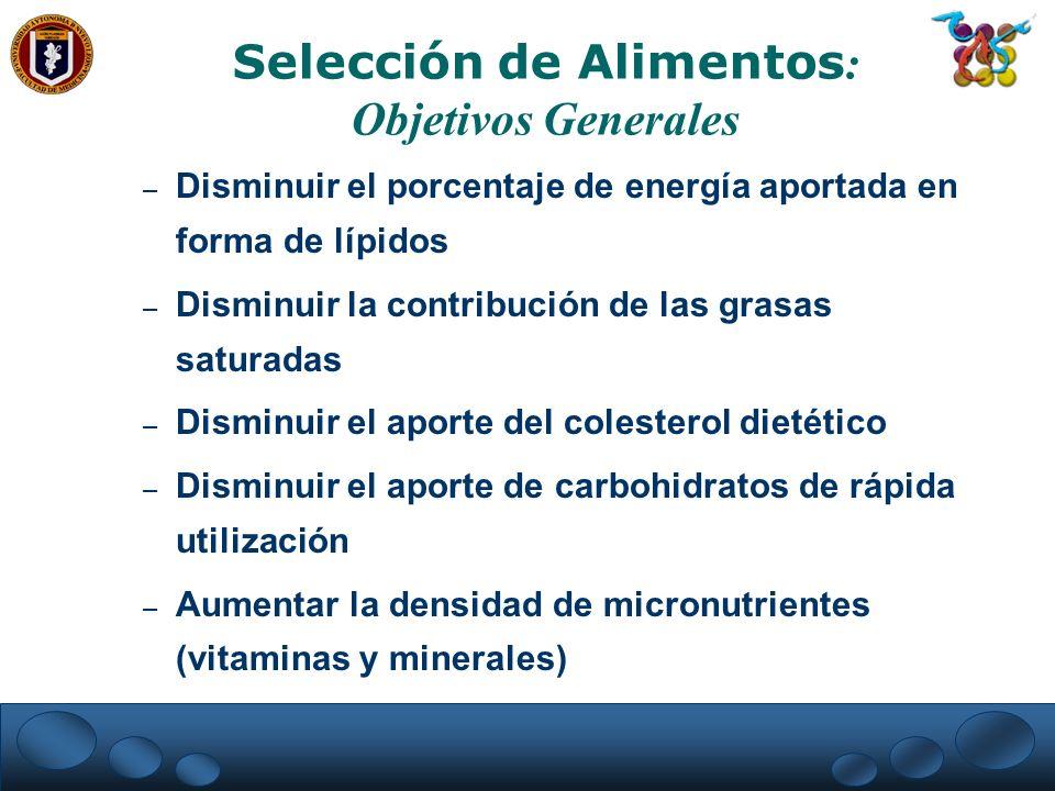 – Disminuir el porcentaje de energía aportada en forma de lípidos – Disminuir la contribución de las grasas saturadas – Disminuir el aporte del colest