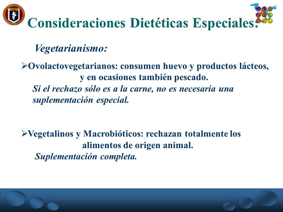 Consideraciones Dietéticas Especiales: Vegetarianismo: Ovolactovegetarianos: consumen huevo y productos lácteos, y en ocasiones también pescado. Si el