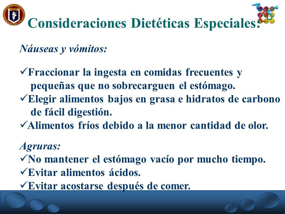 Consideraciones Dietéticas Especiales: Náuseas y vómitos: Fraccionar la ingesta en comidas frecuentes y pequeñas que no sobrecarguen el estómago. Eleg