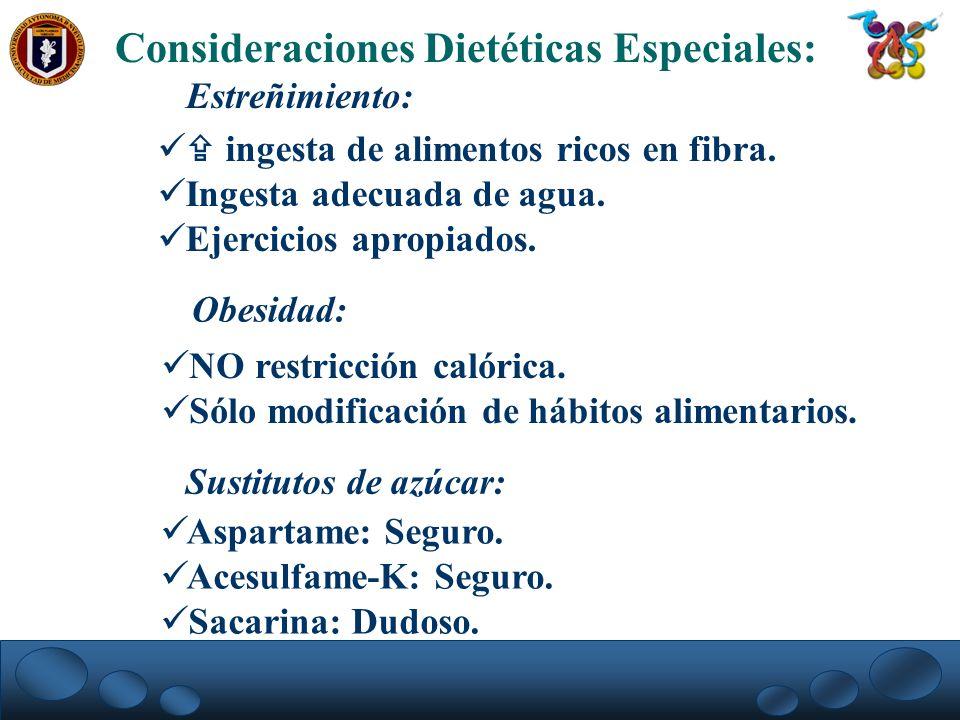 Consideraciones Dietéticas Especiales: Estreñimiento: ingesta de alimentos ricos en fibra. Ingesta adecuada de agua. Ejercicios apropiados. Obesidad:
