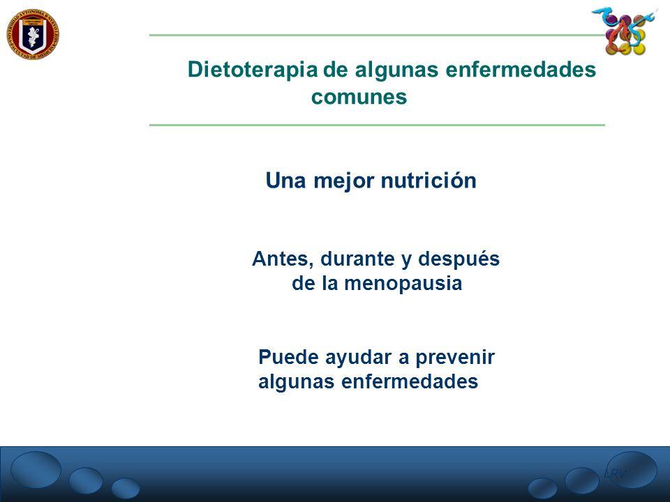 LRV. Dietoterapia de algunas enfermedades comunes Una mejor nutrición Antes, durante y después de la menopausia Puede ayudar a prevenir algunas enferm