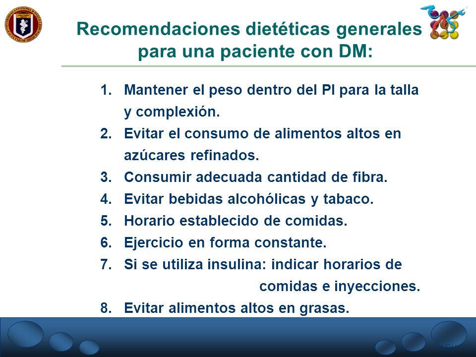 LRV. Recomendaciones dietéticas generales para una paciente con DM: 1.Mantener el peso dentro del PI para la talla y complexión. 2.Evitar el consumo d