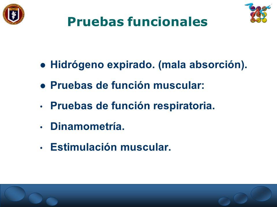 Pruebas funcionales Hidrógeno expirado. (mala absorción). Pruebas de función muscular: Pruebas de función respiratoria. Dinamometría. Estimulación mus