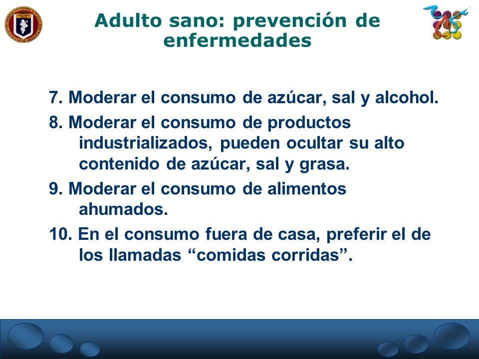 7. Moderar el consumo de azúcar, sal y alcohol. 8. Moderar el consumo de productos industrializados, pueden ocultar su alto contenido de azúcar, sal y