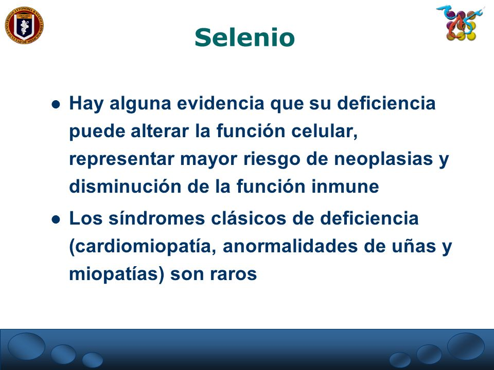 Selenio Hay alguna evidencia que su deficiencia puede alterar la función celular, representar mayor riesgo de neoplasias y disminución de la función i