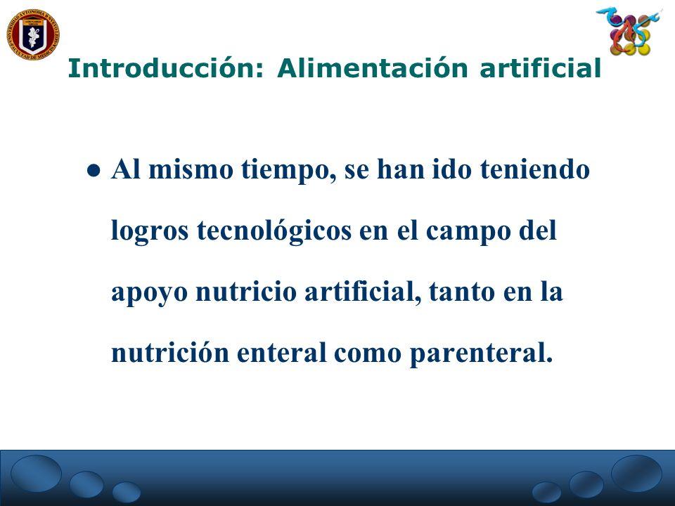 Al mismo tiempo, se han ido teniendo logros tecnológicos en el campo del apoyo nutricio artificial, tanto en la nutrición enteral como parenteral. Int