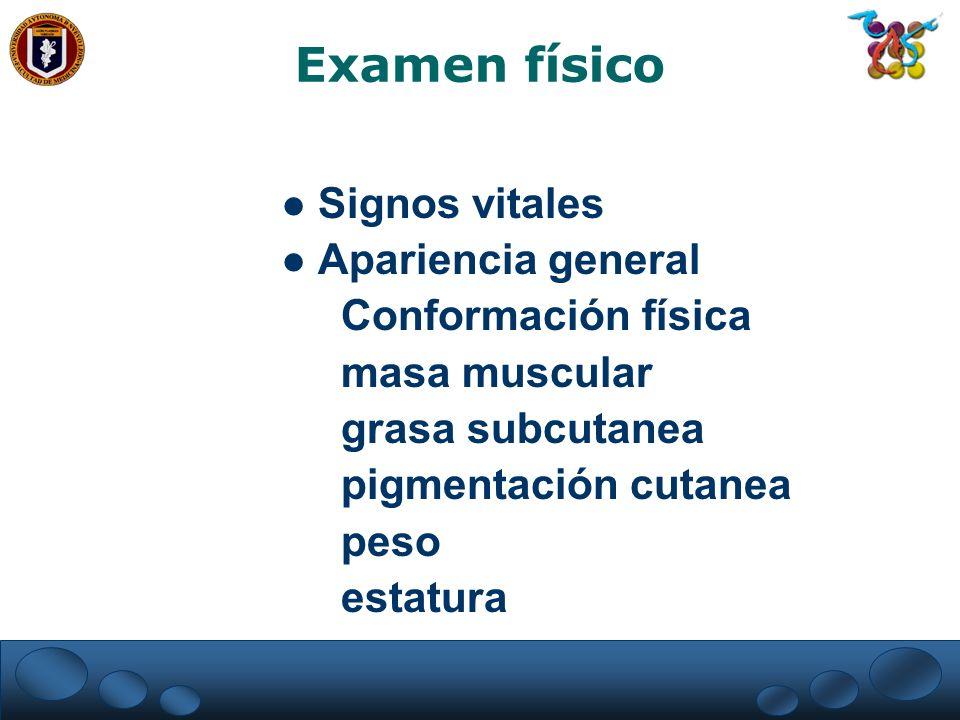 Examen físico Signos vitales Apariencia general Conformación física masa muscular grasa subcutanea pigmentación cutanea peso estatura