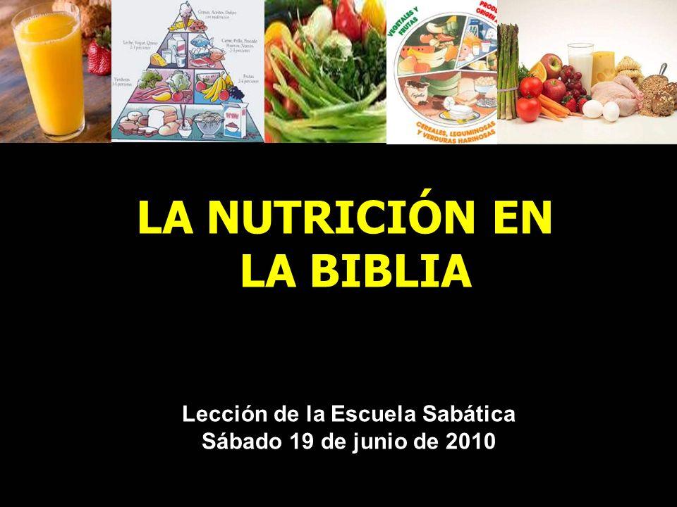 LA NUTRICIÓN EN LA BIBLIA Lección de la Escuela Sabática Sábado 19 de junio de 2010