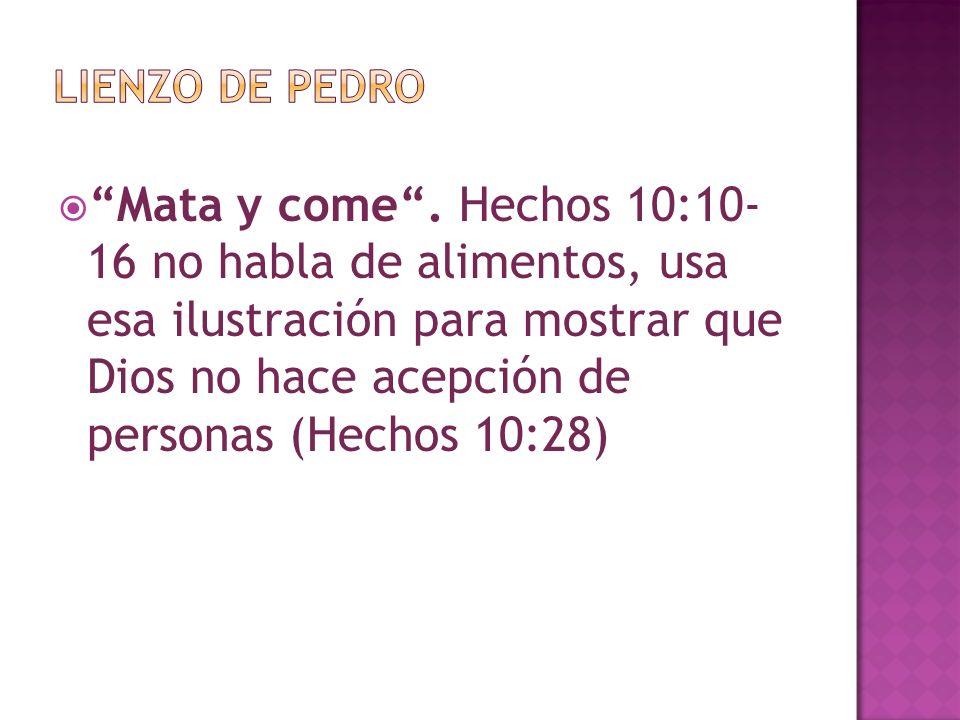 Mata y come. Hechos 10:10- 16 no habla de alimentos, usa esa ilustración para mostrar que Dios no hace acepción de personas (Hechos 10:28)