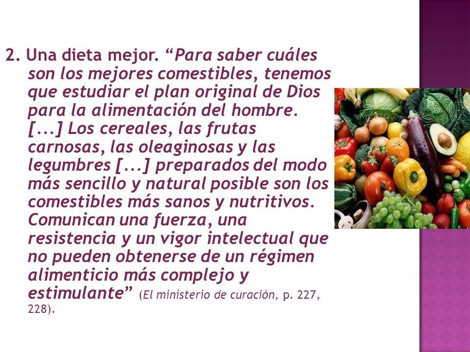 2. Una dieta mejor. Para saber cuáles son los mejores comestibles, tenemos que estudiar el plan original de Dios para la alimentación del hombre. [...