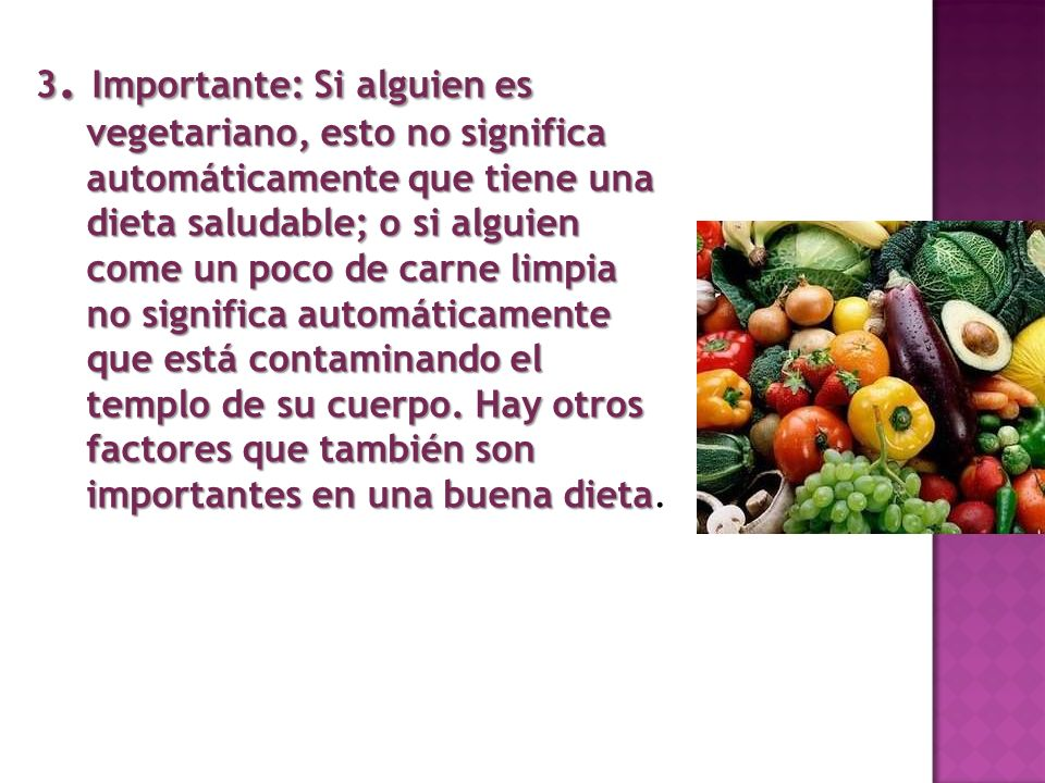 3. Importante: Si alguien es vegetariano, esto no significa automáticamente que tiene una dieta saludable; o si alguien come un poco de carne limpia