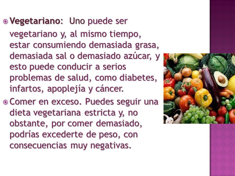 Vegetariano: Uno puede ser Vegetariano: Uno puede ser vegetariano y, al mismo tiempo, estar consumiendo demasiada grasa, demasiada sal o demasiado azú