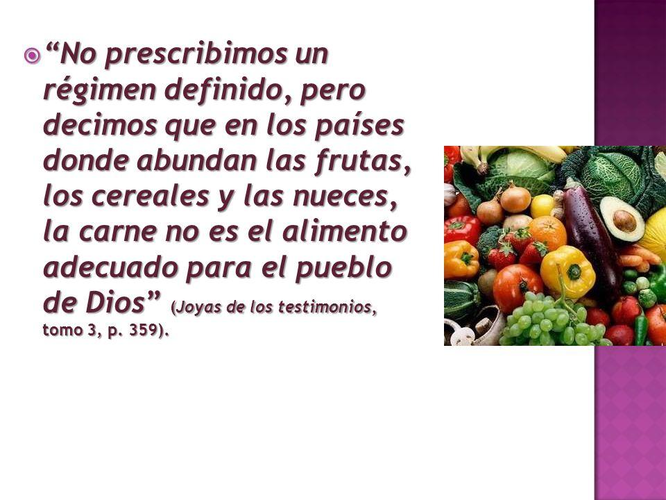 No prescribimos un régimen definido, pero decimos que en los países donde abundan las frutas, los cereales y las nueces, la carne no es el alimento ad