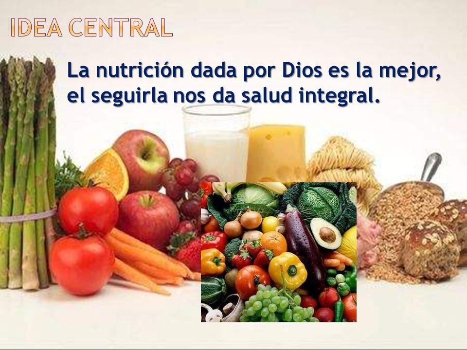 La nutrición dada por Dios es la mejor, el seguirla nos da salud integral.