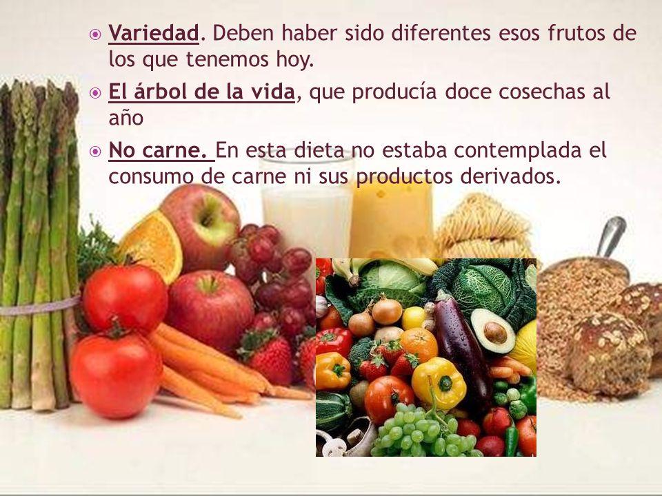 Variedad. Deben haber sido diferentes esos frutos de los que tenemos hoy. El árbol de la vida, que producía doce cosechas al año No carne. En esta die