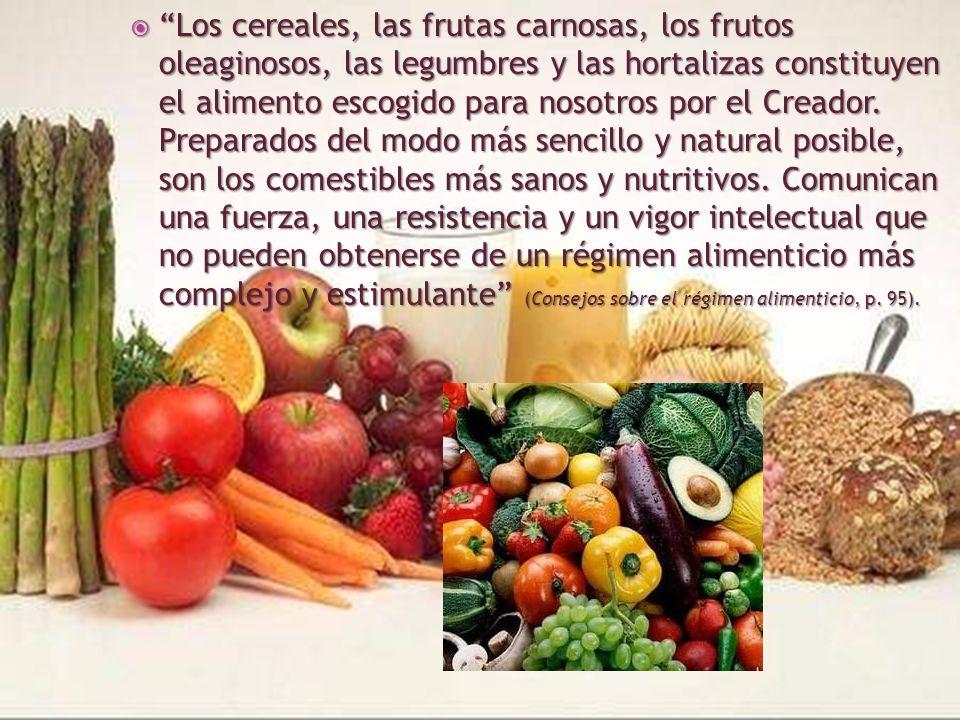 Los cereales, las frutas carnosas, los frutos oleaginosos, las legumbres y las hortalizas constituyen el alimento escogido para nosotros por el Creado