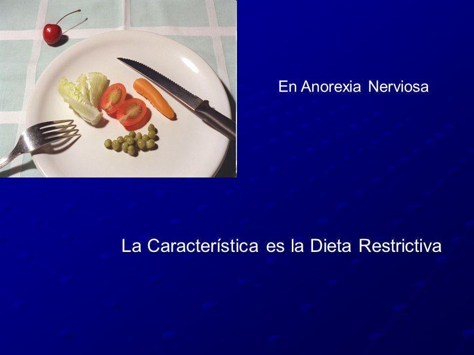 En Anorexia Nerviosa La Característica es la Dieta Restrictiva