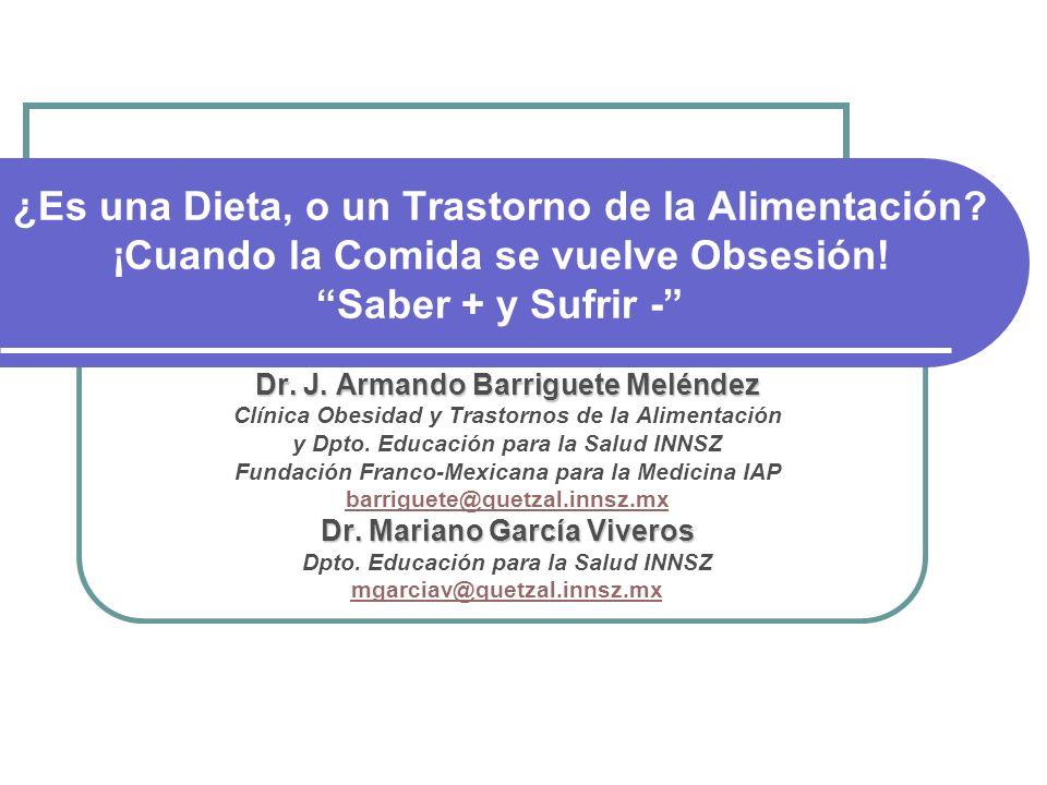 ¿Es una Dieta, o un Trastorno de la Alimentación? ¡Cuando la Comida se vuelve Obsesión! Saber + y Sufrir - Dr. J. Armando Barriguete Meléndez Clínica