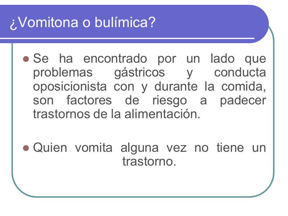 ¿Vomitona o bulímica? Se ha encontrado por un lado que problemas gástricos y conducta oposicionista con y durante la comida, son factores de riesgo a