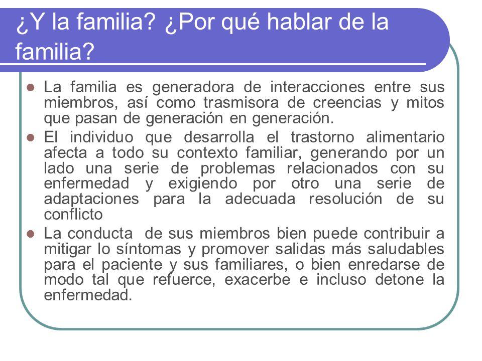 ¿Y la familia? ¿Por qué hablar de la familia? La familia es generadora de interacciones entre sus miembros, así como trasmisora de creencias y mitos q