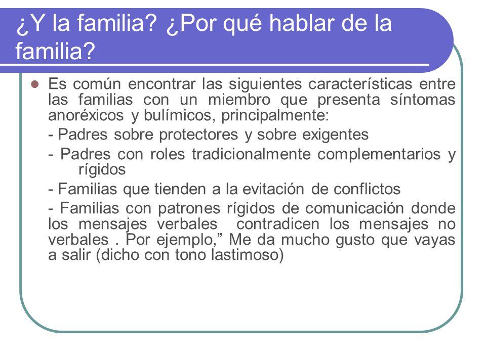 ¿Y la familia? ¿Por qué hablar de la familia? Es común encontrar las siguientes características entre las familias con un miembro que presenta síntoma