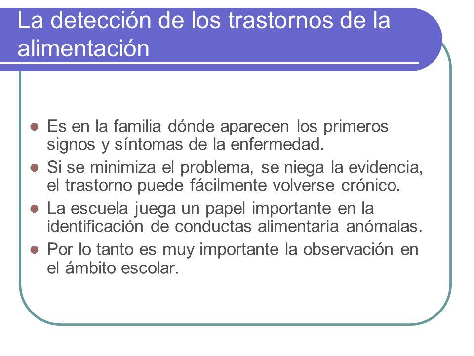 La detección de los trastornos de la alimentación Es en la familia dónde aparecen los primeros signos y síntomas de la enfermedad. Si se minimiza el p