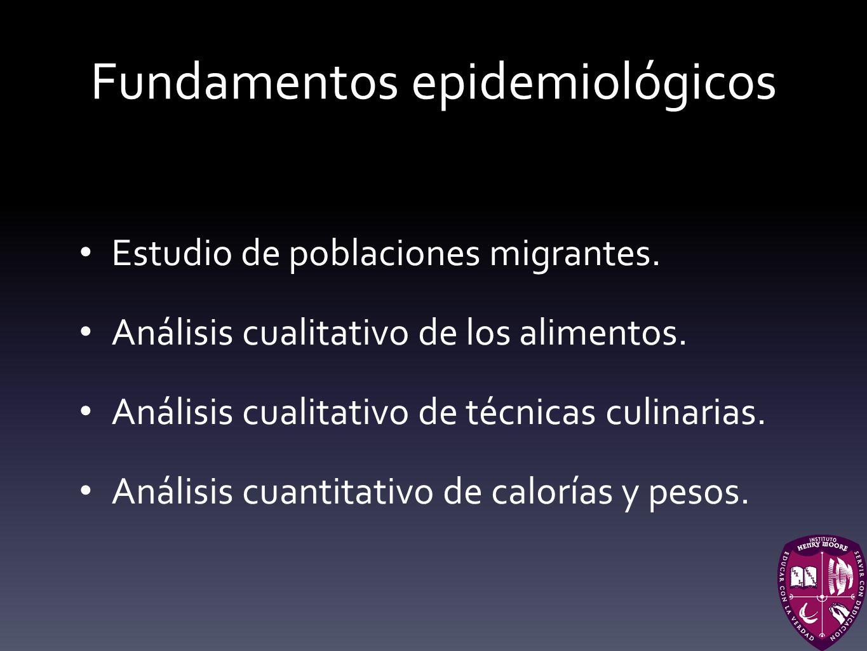 Fundamentos epidemiológicos Estudio de poblaciones migrantes. Análisis cualitativo de los alimentos. Análisis cualitativo de técnicas culinarias. Anál