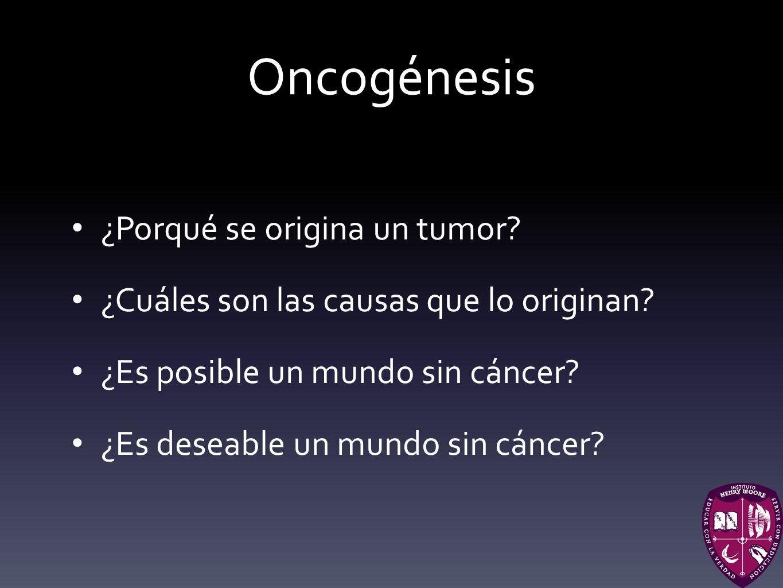 Oncogénesis ¿Porqué se origina un tumor.¿Cuáles son las causas que lo originan.