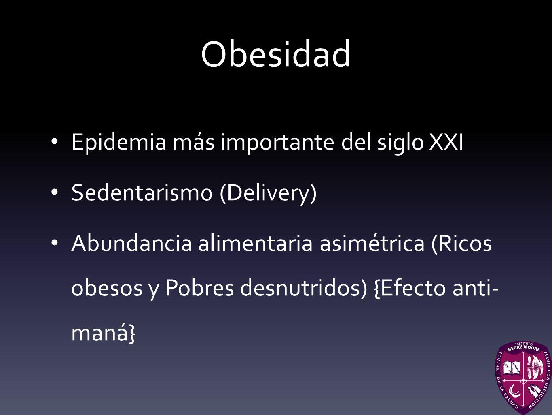 Obesidad Epidemia más importante del siglo XXI Sedentarismo (Delivery) Abundancia alimentaria asimétrica (Ricos obesos y Pobres desnutridos) {Efecto a