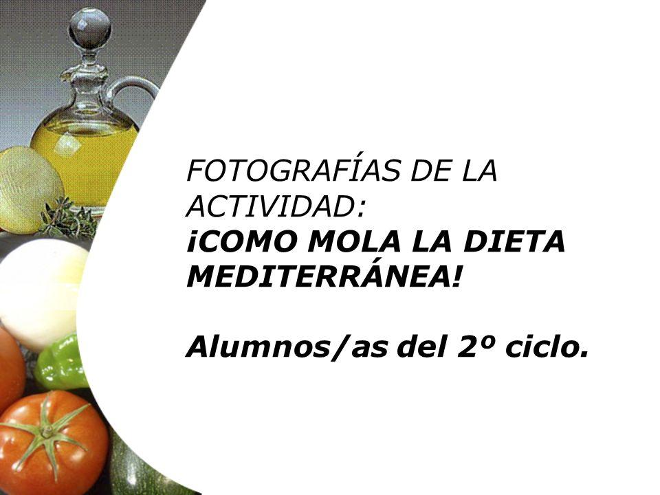 FOTOGRAFÍAS DE LA ACTIVIDAD: ¡COMO MOLA LA DIETA MEDITERRÁNEA! Alumnos/as del 2º ciclo.