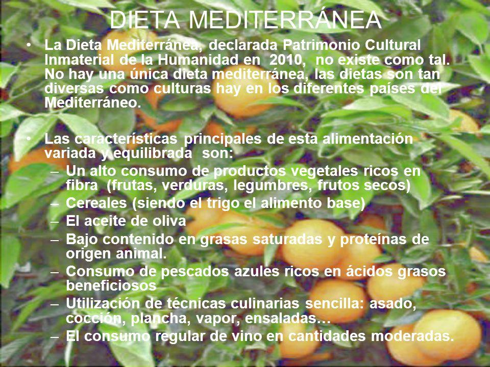 DIETA MEDITERRÁNEA La Dieta Mediterránea, declarada Patrimonio Cultural Inmaterial de la Humanidad en 2010, no existe como tal. No hay una única dieta
